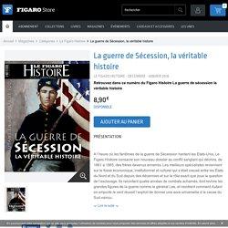 Le Figaro Store - La guerre de Sécession, la véritable histoire