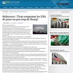 Sécheresse : l'Iran soupçonne les USA de jouer un peu trop de Haarp!