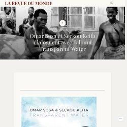 Omar Sosa et Seckou Keita dialoguent avec l'album Transparent Water – LA REVUE DU MONDE
