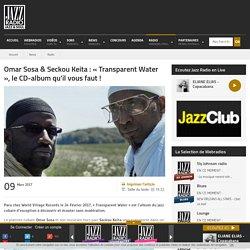 Omar Sosa & Seckou Keita : « Transparent Water », le CD-album qu'il vous faut !