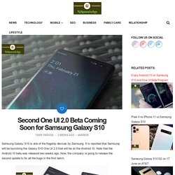 Second One UI 2.0 Beta Coming Soon for Samsung Galaxy S10