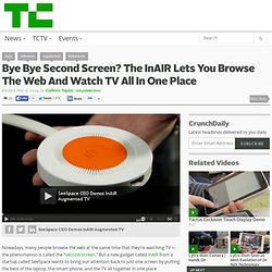 Bye Bye Second Screen? The InAIR Lets You Browse The Web And Watch TV All In One Place