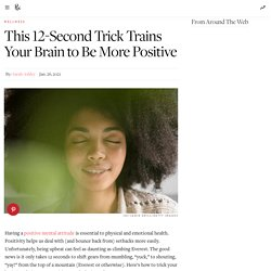 This 12-Second Trick Trains Your Brain to Be More Positive
