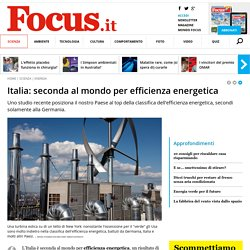 Italia: seconda al mondo per efficienza energetica - Focus.it