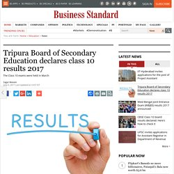 Tripura Board of Secondary Education declares class 10 results 2017