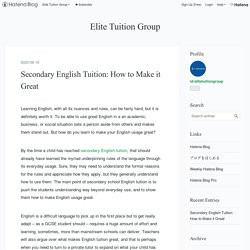 Secondary English Tuition: How to Make it Great - Elite Tuition Group