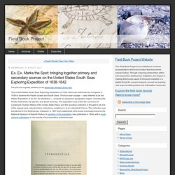 Ex. Ex. Marks the Spot: bringing together primary and secondary sources on the United States South Seas Exploring Expedition of 1838-1842 - Field Book Project