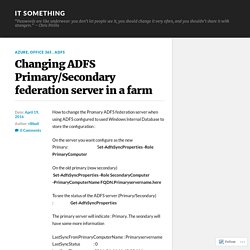 Changing ADFS Primary/Secondary federation server in a farm – IT Something
