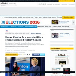 Huma Abedin, la « seconde fille » embarrassante d'Hillary Clinton