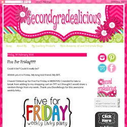 Secondgradealicious: Five for Friday???