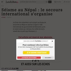 Séisme au Népal: le secours international s'organise - Les Echos