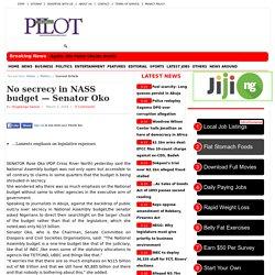 No secrecy in NASS budget — Senator Oko « Nigerian News on the go from Nigerian Pilot Newspaper