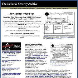 TOP SECRET POLO STEP - Iraq War Plan Assumed Only 5,000 U.S. Troops Still There by December 2006