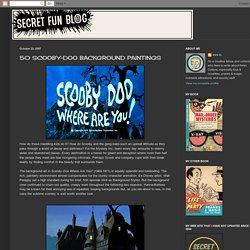 SECRET FUN BLOG: 50 SCOOBY-DOO BACKGROUND PAINTINGS