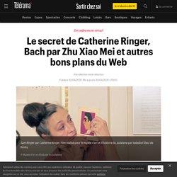 Le secret de Catherine Ringer, Bach par Zhu Xiao Mei et autres bons plans du Web - Sortir