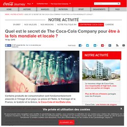 Quel est le secret de the coca-cola company pour être a la fois mondiale et locale ?