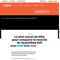 Le plan secret de Nike pour conquérir le marché du Quantified Self – Aruco