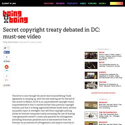 Secret copyright treaty debated in DC: must-see video Boing Boin