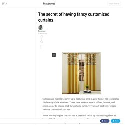 The secret of having fancy customized curtains