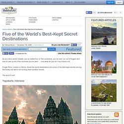 Five of the World's Best-Kept Secret Destinations