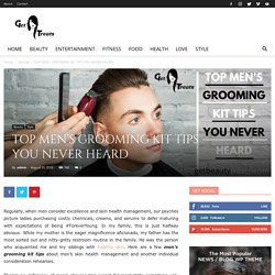 Secret Tips For Men's Grooming Kit Every Man Should Know