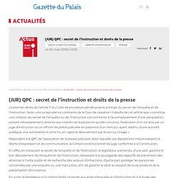 (JUR) QPC : secret de l'instruction et droits de la presse – Gazette du Palais