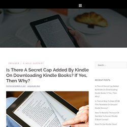 Is There A Secret Cap Added By Kindle On Downloading Kindle Books? If Yes, Then Why?