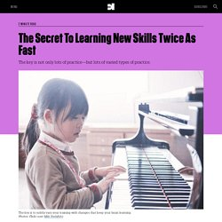 The Secret To Learning New Skills Twice As Fast