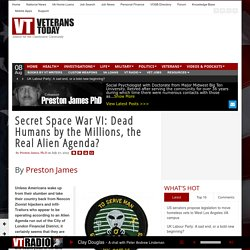 Secret Space War VI: Dead Humans by the Millions, the Real Alien Agenda?