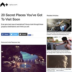 20 Secret Places You've Got To Visit Soon