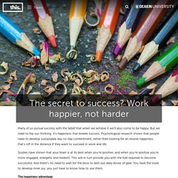 The secret to success? Work happier, not harder