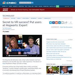 Secret to VR success? Put users at Hogwarts: Expert