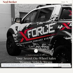 Your Secret On-Wheel Sales Weapon: Vehicle Wraps