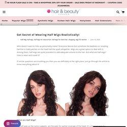 Get Secret of Wearing Half Wigs Realistically! – Wig Store