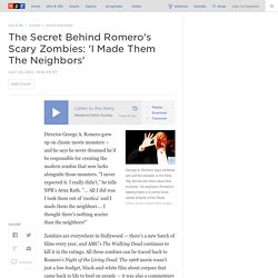 The Secret Behind Romero's Scary Zombies: 'I Made Them The Neighbors'