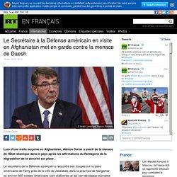 L'arroseur arrosé ! Le Secrétaire à la Défense américain en visite en Afghanistan met en garde contre la menace de Daesh