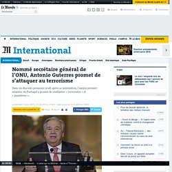 Nommé secrétaire général de l'ONU, Antonio Guterres promet de s'attaquer au terrorisme
