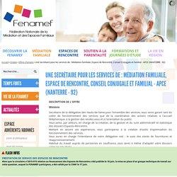 Offres d'emploi - Une Secrétaire pour les services de : Médiation Familiale, Espace de Rencontre, Conseil Conjugale et Familial - APCE (NANTERRE - 92)