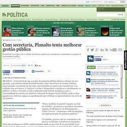 secretaria, Planalto tenta melhorar gestão pública