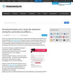 Secretementvotre.com, le jeu de séduction anonyme, au bureau ou ailleurs…