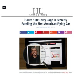Haute 100: Larry Page Is Secretly Funding the First American Flying Car