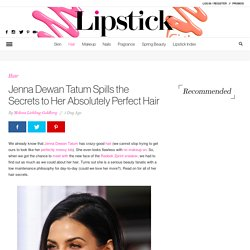 Jenna Dewan Tatum Spills the Secrets to Her Absolutely Perfect Hair: Lipstick.com