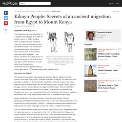 Kikuyu People: Secrets of an ancient migration from Egypt to Mount Kenya