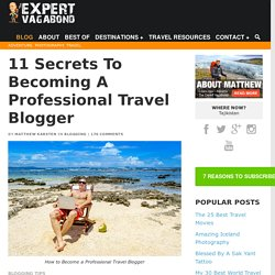 11 Secrets To Becoming A Professional Travel Blogger