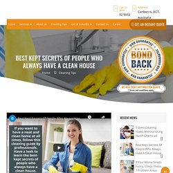 Best Kept Secrets Of People Who Always Have A Clean House - Bond Cleaning Canberra