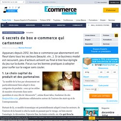 6 secrets de box e-commerce qui cartonnent