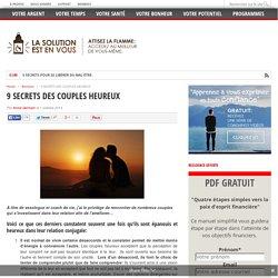 9 SECRETS DES COUPLES HEUREUX - La solution est en vous!
