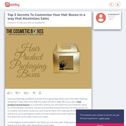 Top 3 Secrets To Customize Your Hair Boxes In a way that Maximizes Sales