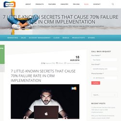 7 Little-Known Secrets that cause 70% failure rate in CRM Implementation