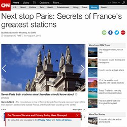 Next stop Paris: Secrets of France's greatest stations